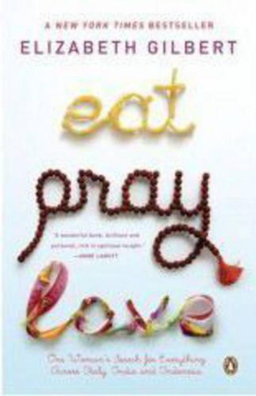 Eat Pray Love One Womans Search for Everything Across