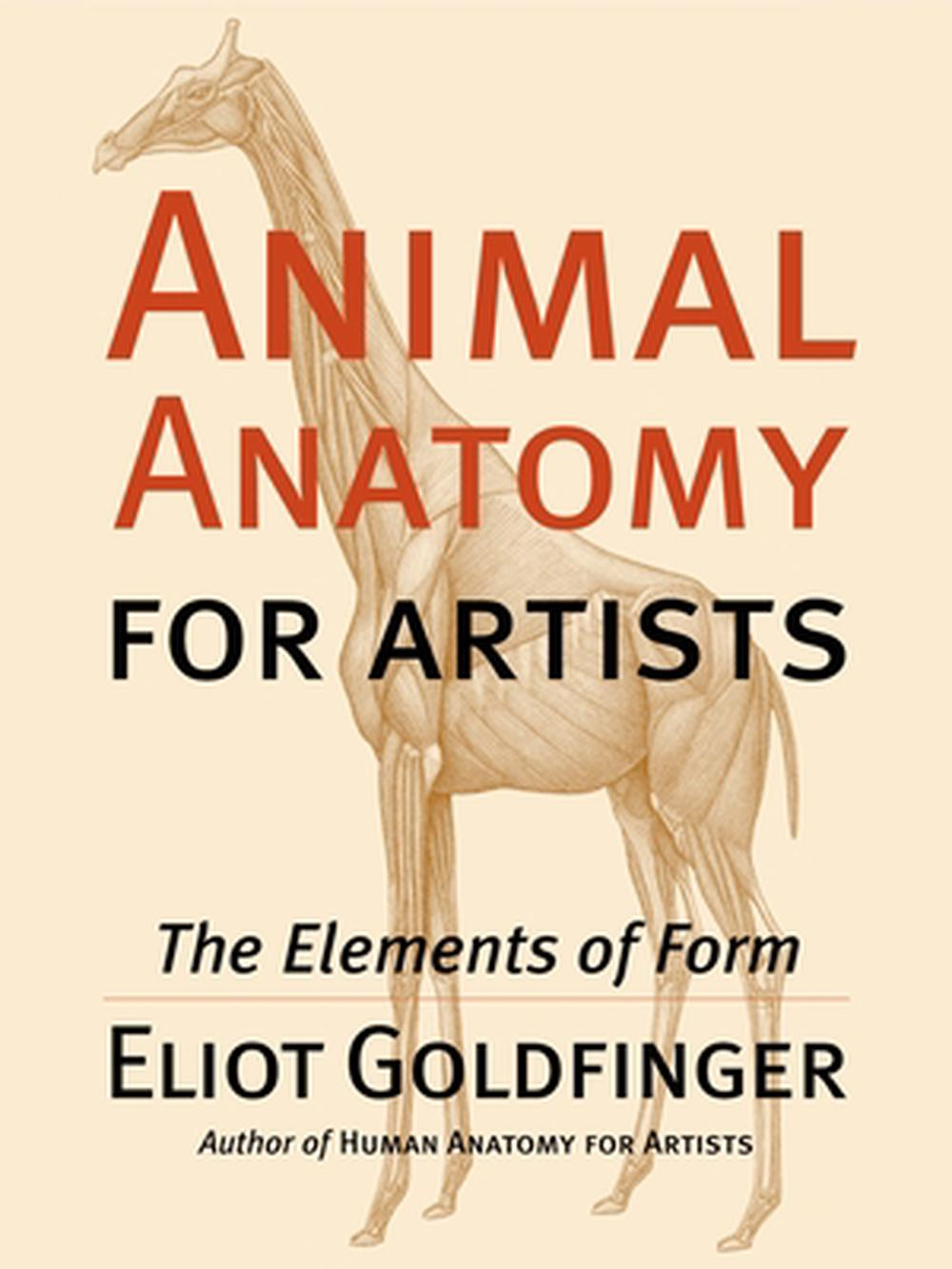 Animal Anatomy for Artists: The Elements of Form by Eliot Goldfinger ...