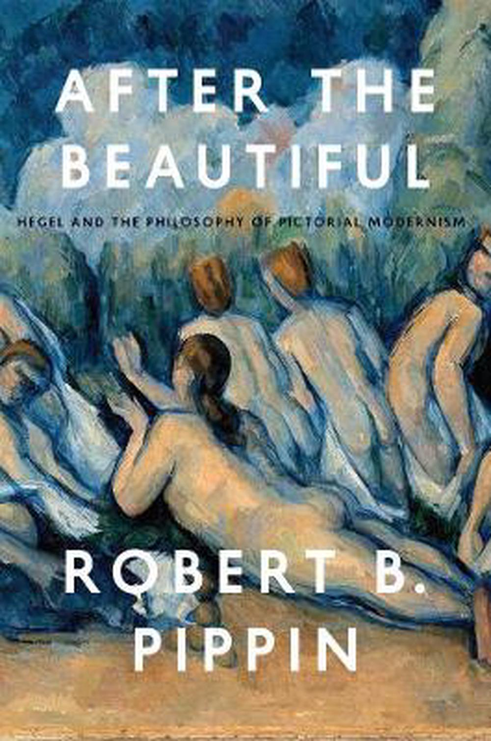 After the Beautiful Hegel and the Philosophy of Pictorial Modernism by Robert B