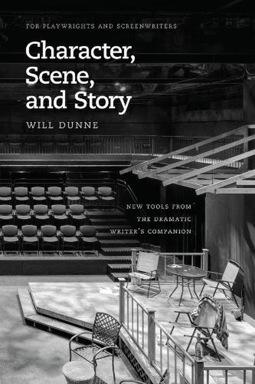 Character, Scene, and Story: New Tools from the Dramatic Writer's Companion by W