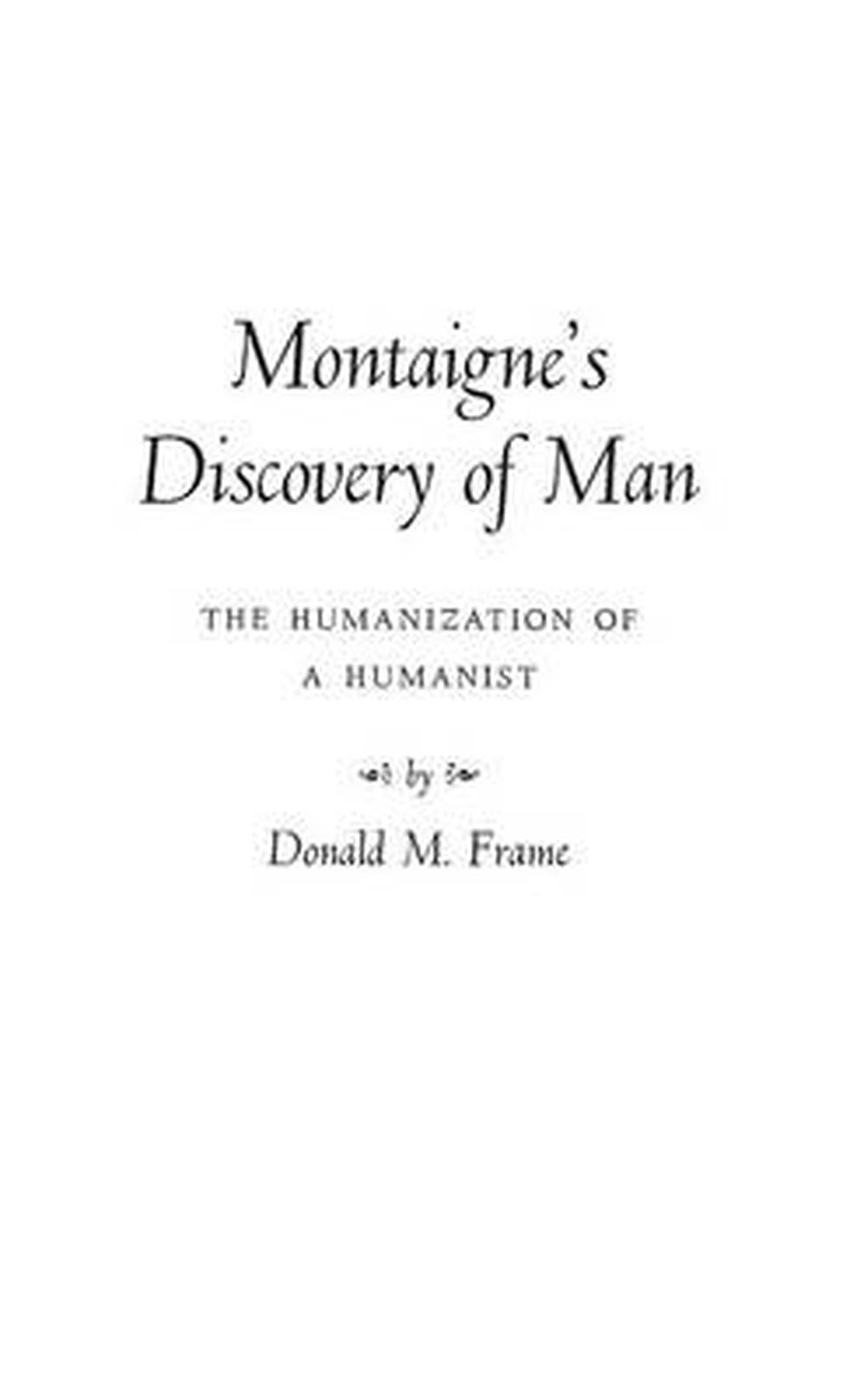 Montaigne\'s Discovery of Man: The Humanization of a Humanist by ...