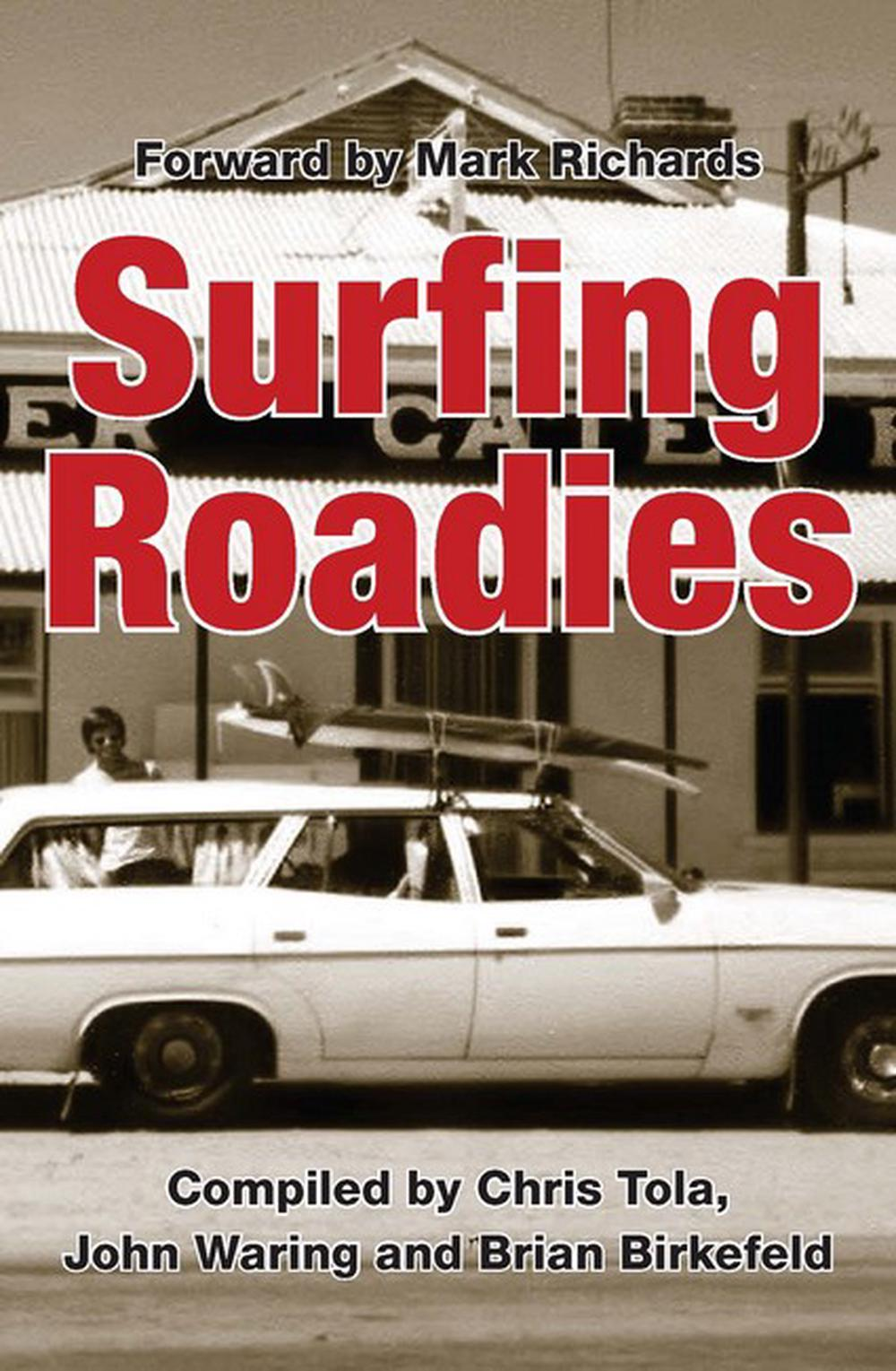 Surfing Roadies: Forward and Contribution from Mark Richards by Chris, Waring, J