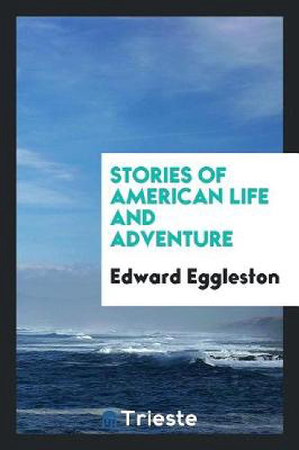 Stories of American life and adventure by Edward Eggleston (English) Paperback B