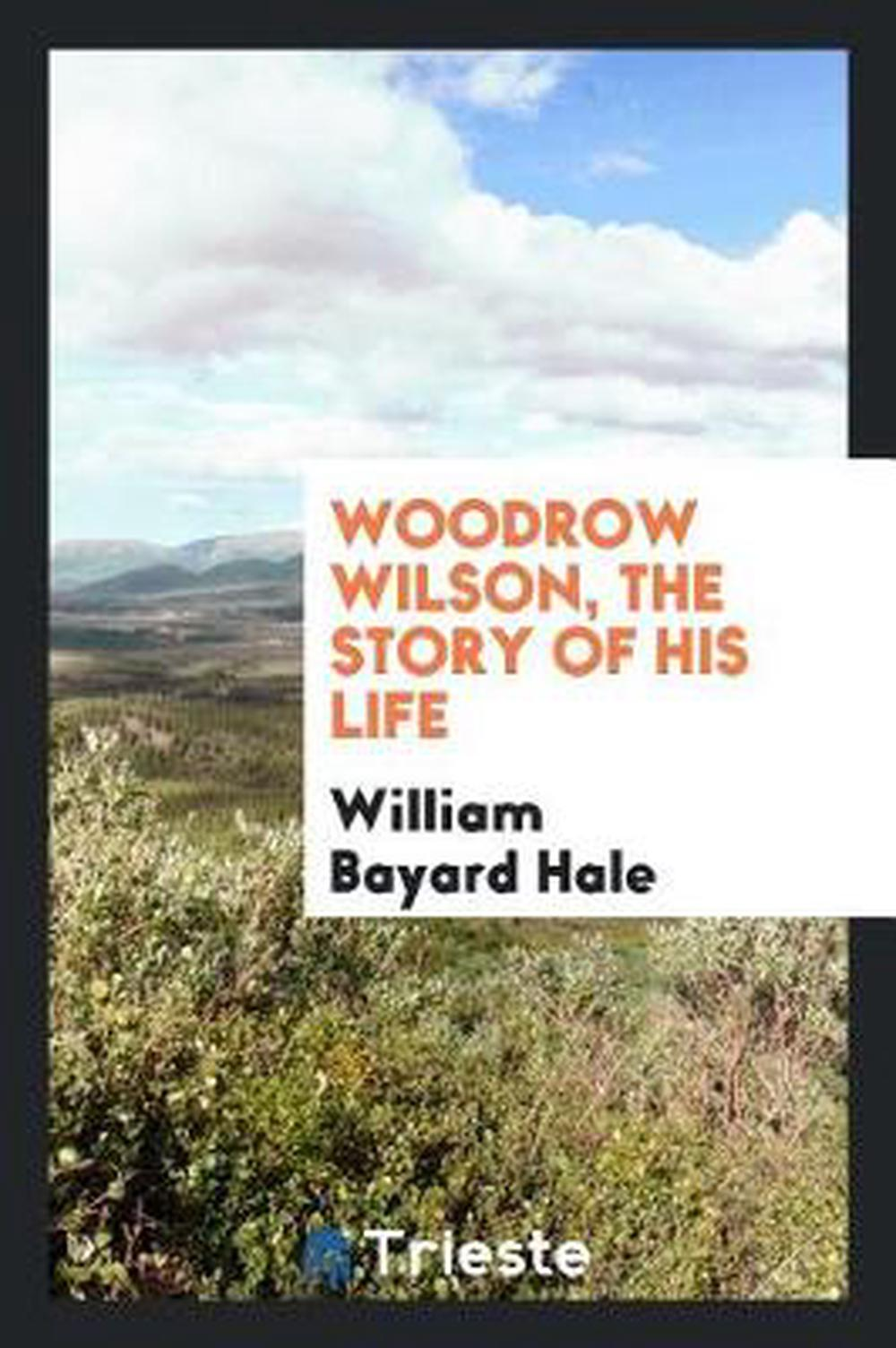 Woodrow Wilson, the story of his life by William Bayard Hale (English) Paperback