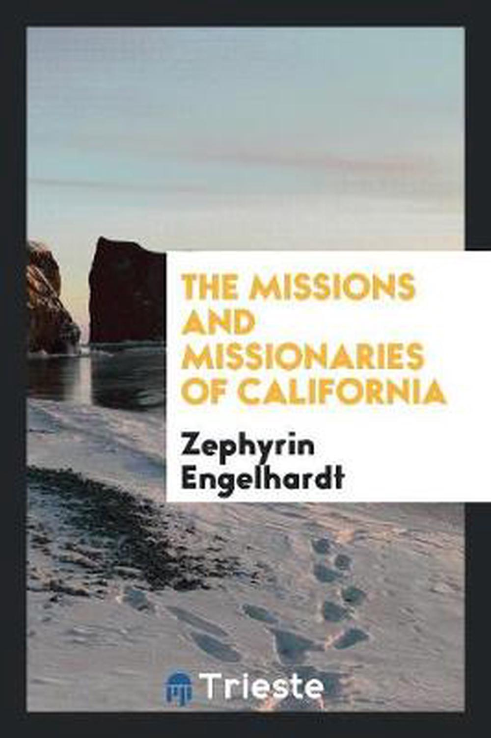 The Missions and Missionaries of California by Zephyrin Engelhardt (English) Pap