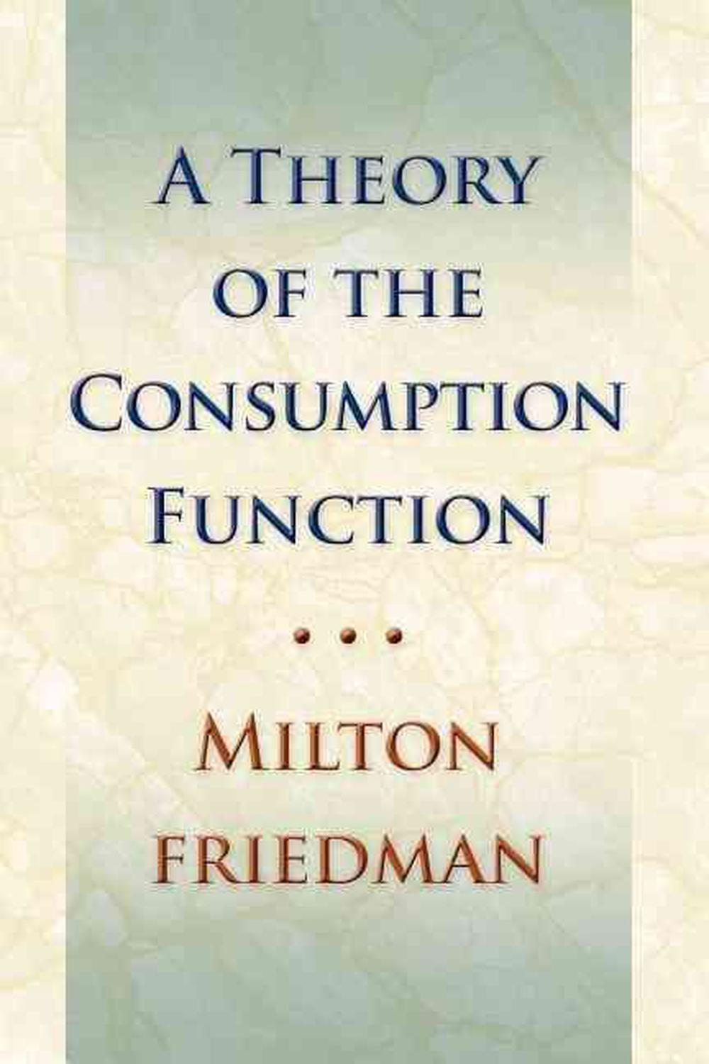 economic theories of milton friedman Milton friedman (1912-2006), a nobel prize winning economist, specialized in consumption theory, monetary policy, and stabilization policy early in his career he was a keynesian, but he never advocated wage and price controls.