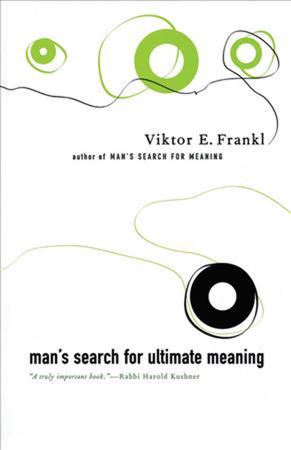the meaning of suffering in mans search for meaning a book by viktor frankl Viktor frankl on man's search for meaning  in his awe-inspiring book about his  experiences in a concentration camp, man's search for  for tears bore witness  that a man had the greatest courage, the courage to suffer.