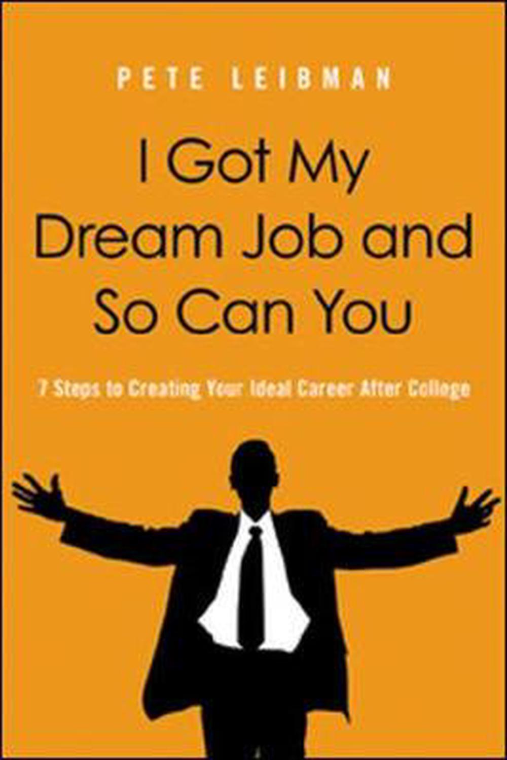 I Got My Dream Job And So Can You  7 Steps To Creating