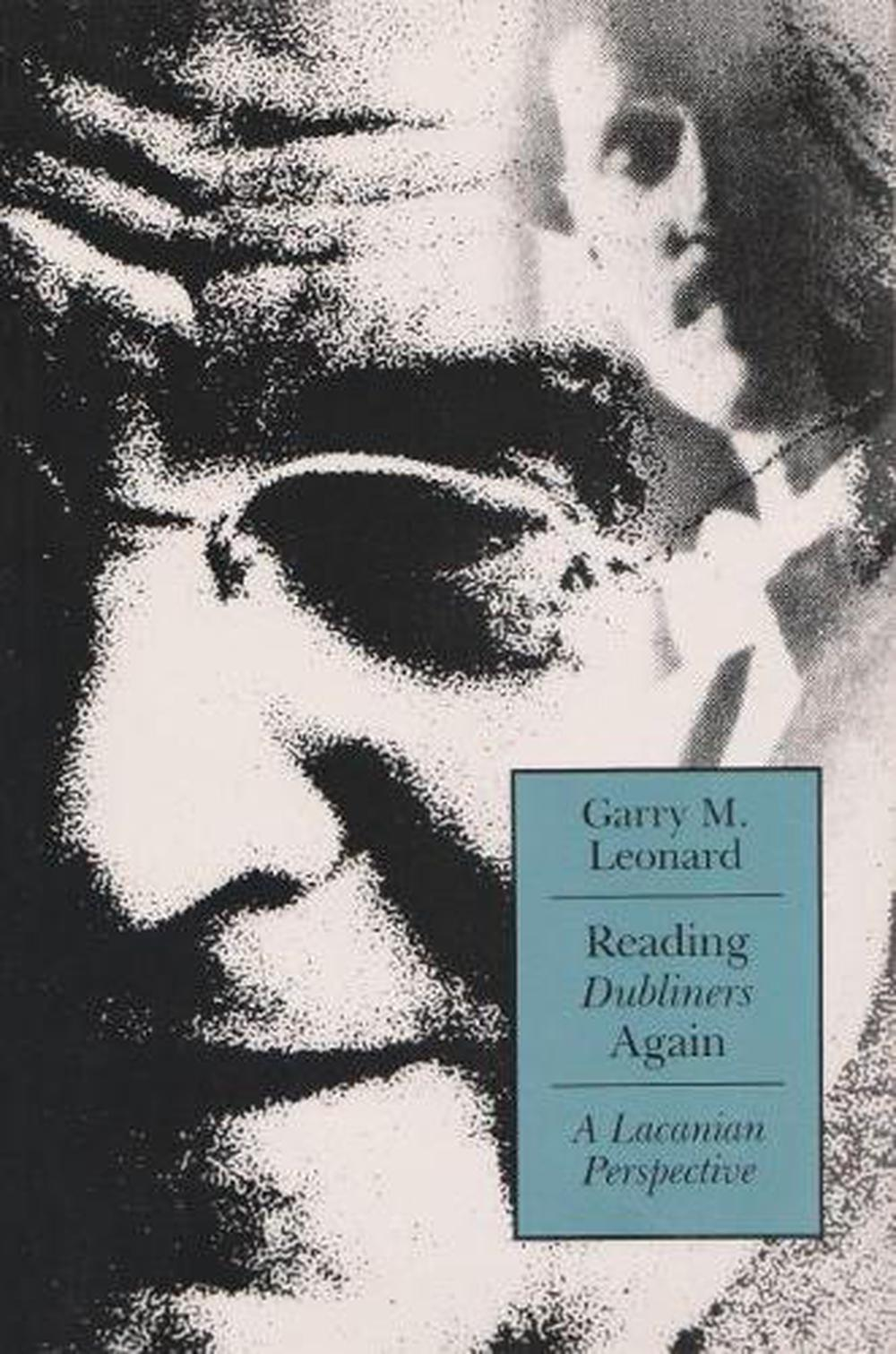Reading Dubliners Again: A Lacanian Perspective by Garry M. Leonard (English) Pa
