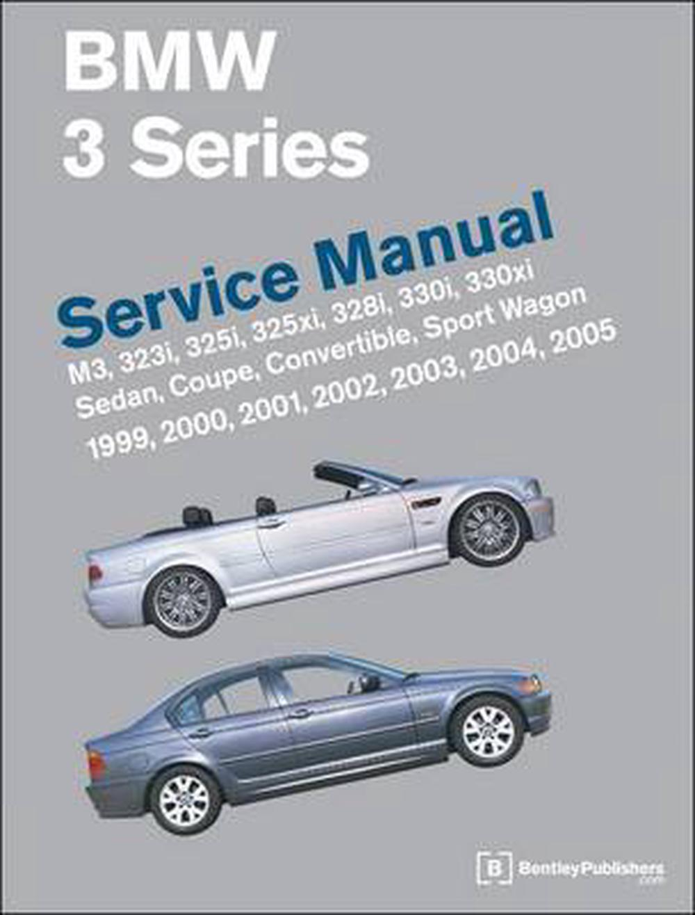 BMW 3 Series (E46) Service Manual: 1999, 2000, 2001, 2002, 2003, 2004, 2005:  M3, 323i, 325i, 325xi, 328i, 330i, 330xi, Sedan, Coupe, Convertible, Spor