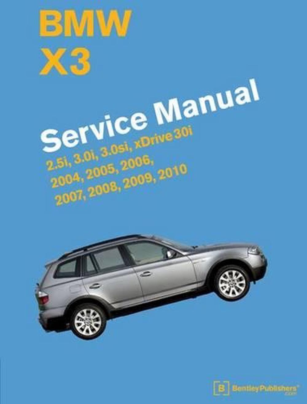 BMW X3 (E83) Service Manual: 2004, 2005, 2006, 2007, 2008, 2009, 2010:  2.5i, 3.0i, 3.0si, Xdrive 30i