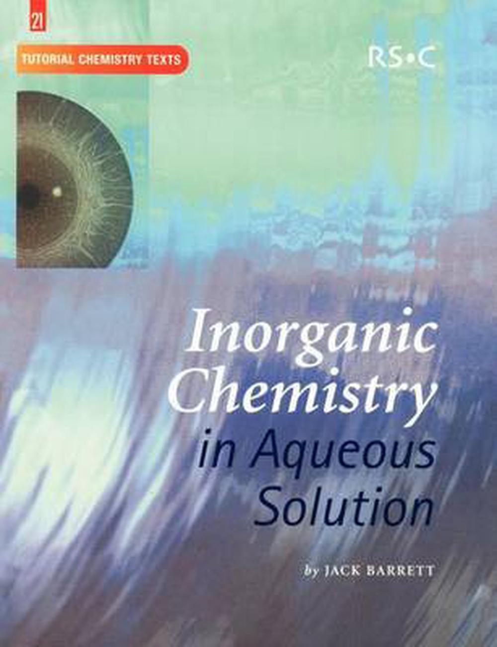 Inorganic Chemistry In Aqueous Solution By Jack Barrett
