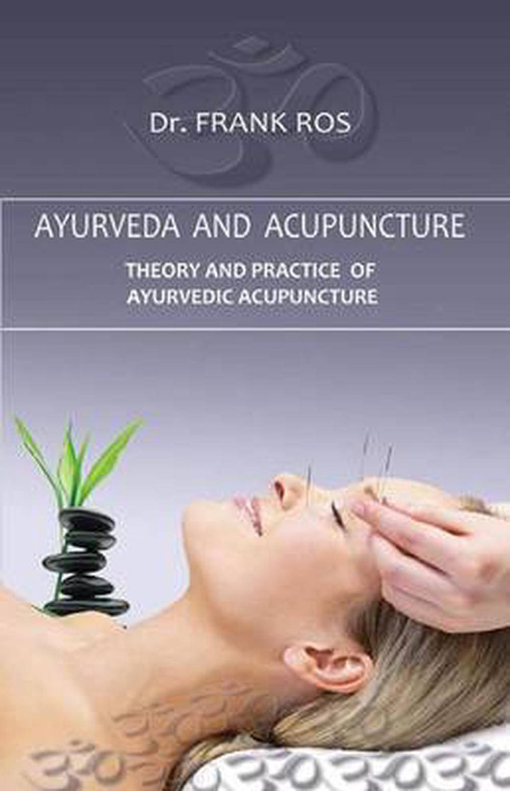 Ayurveda and Acupuncture: Theory and Practice of Ayurvedic ...
