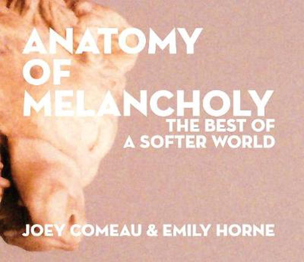 Anatomy of Melancholy: The Best of A Softer World by Comeau ...