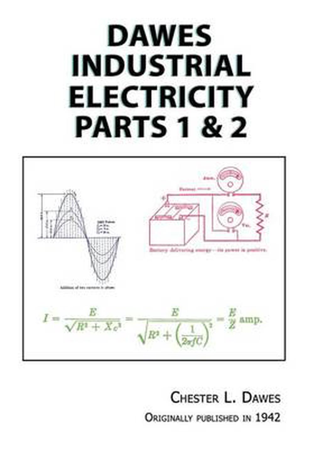 Dawes Industrial Electricity Parts 1 & 2 by Chester L. Dawes ...