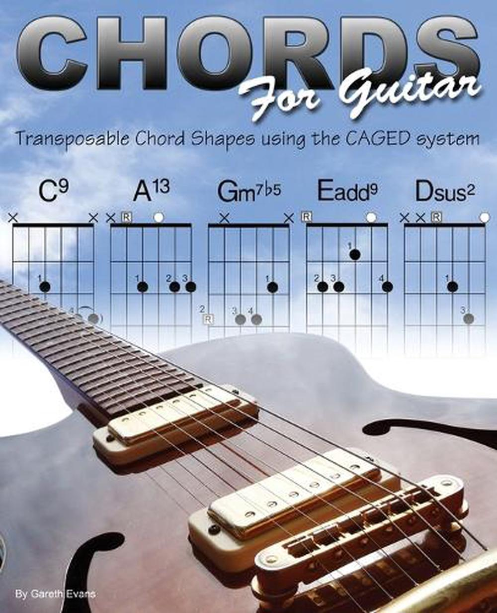 Chords For Guitar Transposable Chord Shapes Using The Caged System