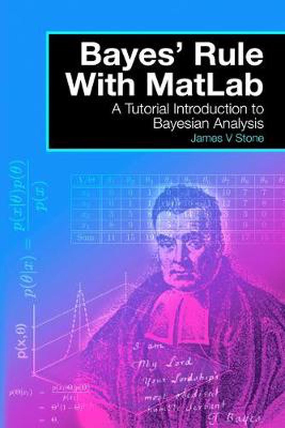 Details about Bayes' Rule with MatLab: A Tutorial Introduction to Bayesian  Analysis by James V