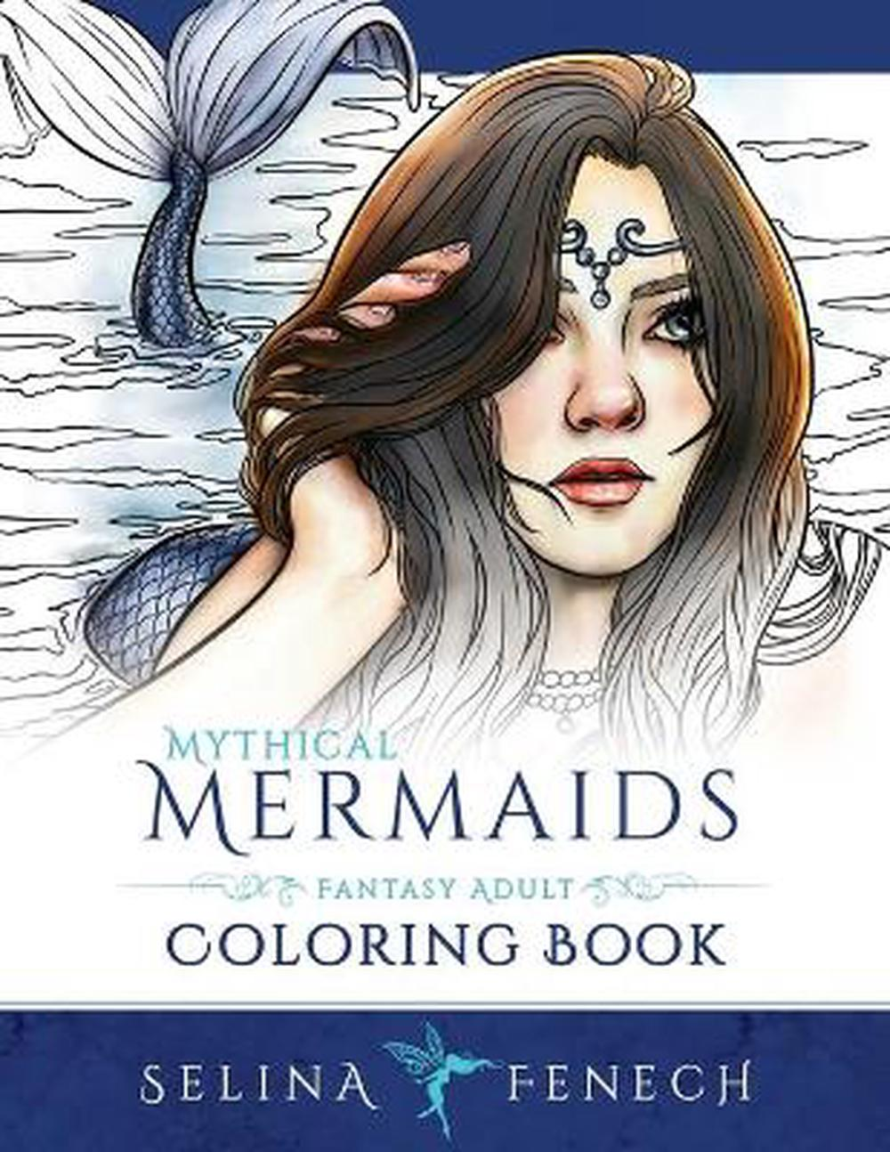 - Mythical Mermaids - Fantasy Adult Coloring Book By Selina Fenech