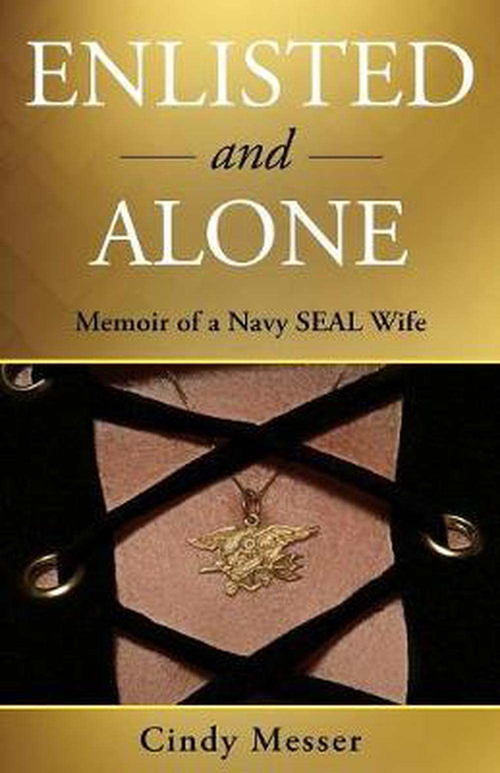 Enlisted And Alone Memoir Of A Navy Seal Wife By Cindy Messer