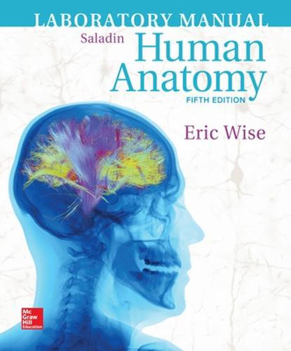 Laboratory Manual for Human Anatomy. by Kenneth Saladin, Eric Wise