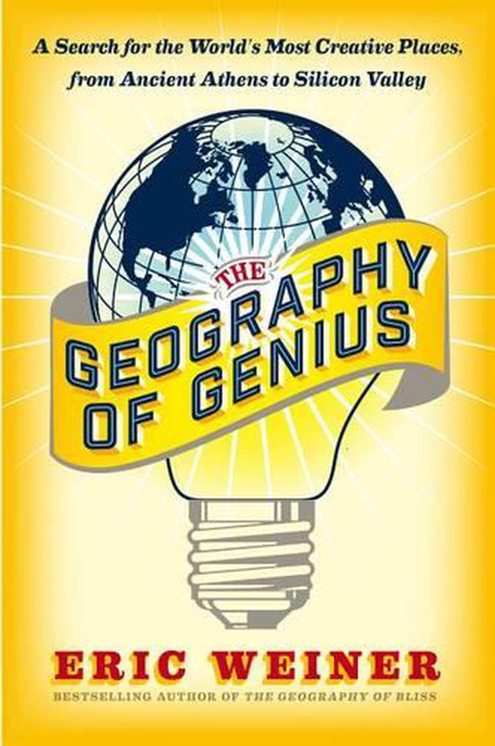 The Geography of Genius: A Search for the World's Most Creative Places, from Anc