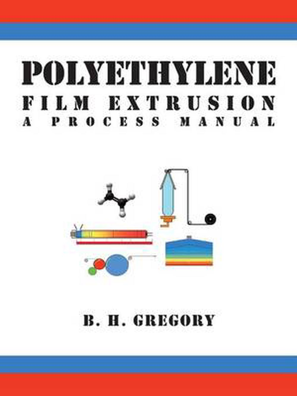 Polyethylene Film Extrusion. by Gregory B. H.