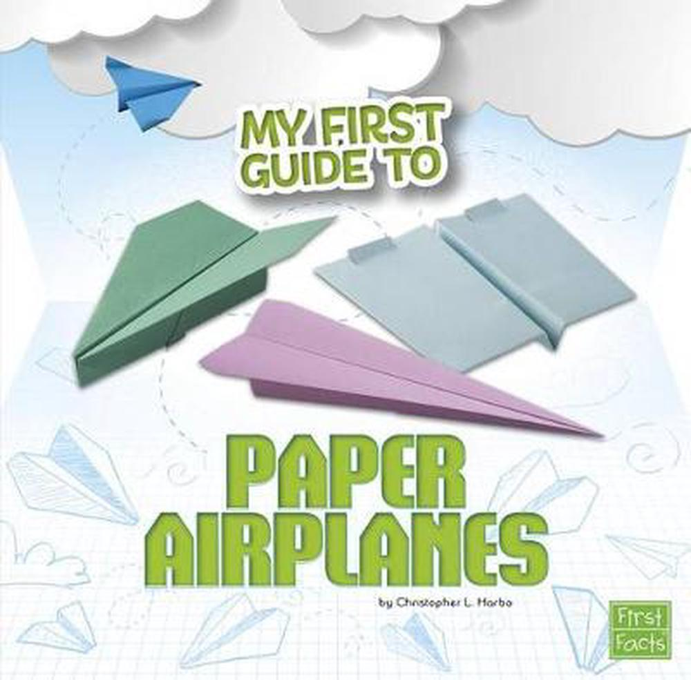 My First Guide To Paper Airplanes By Christopher Harbo