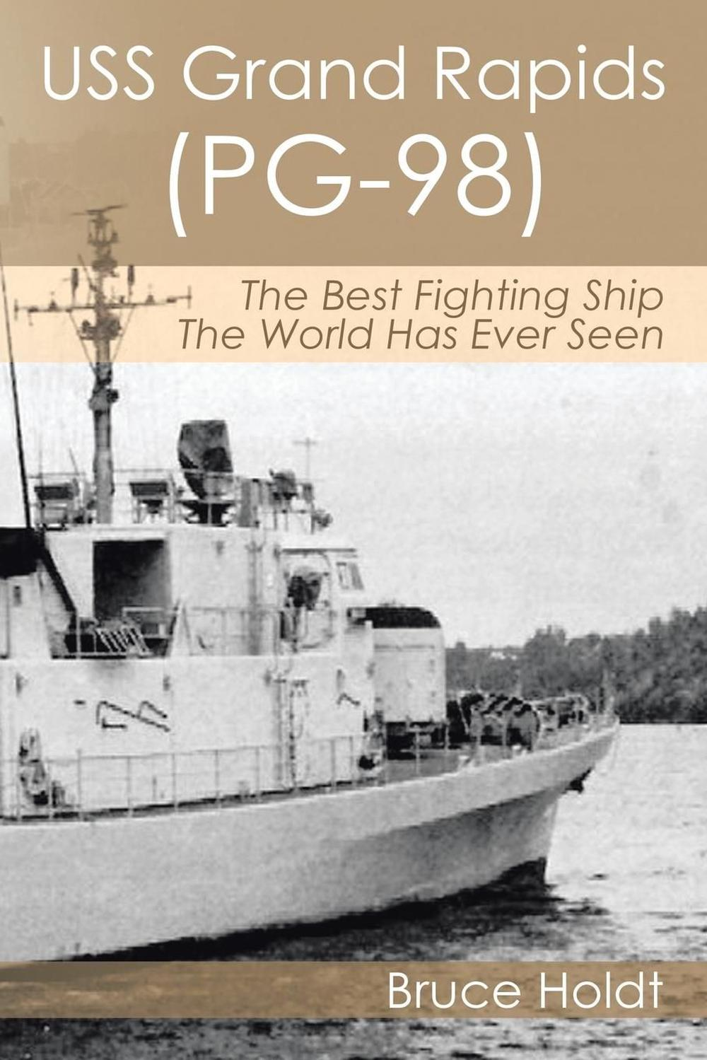 Details about USS Grand Rapids (PG-98): The Best Fighting Ship The World  Has Ever Seen by Bruc