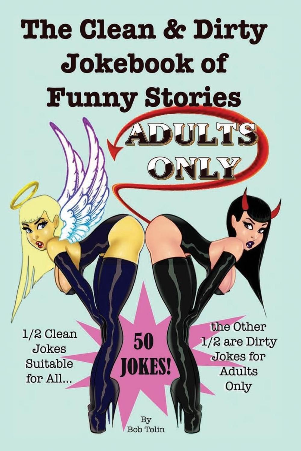 The <b>Clean</b> &amp; <b>Dirty</b> Jokebook of Funny Stories: 50 <b>Jokes</b> - 1/2 <b>Clean</b> ...