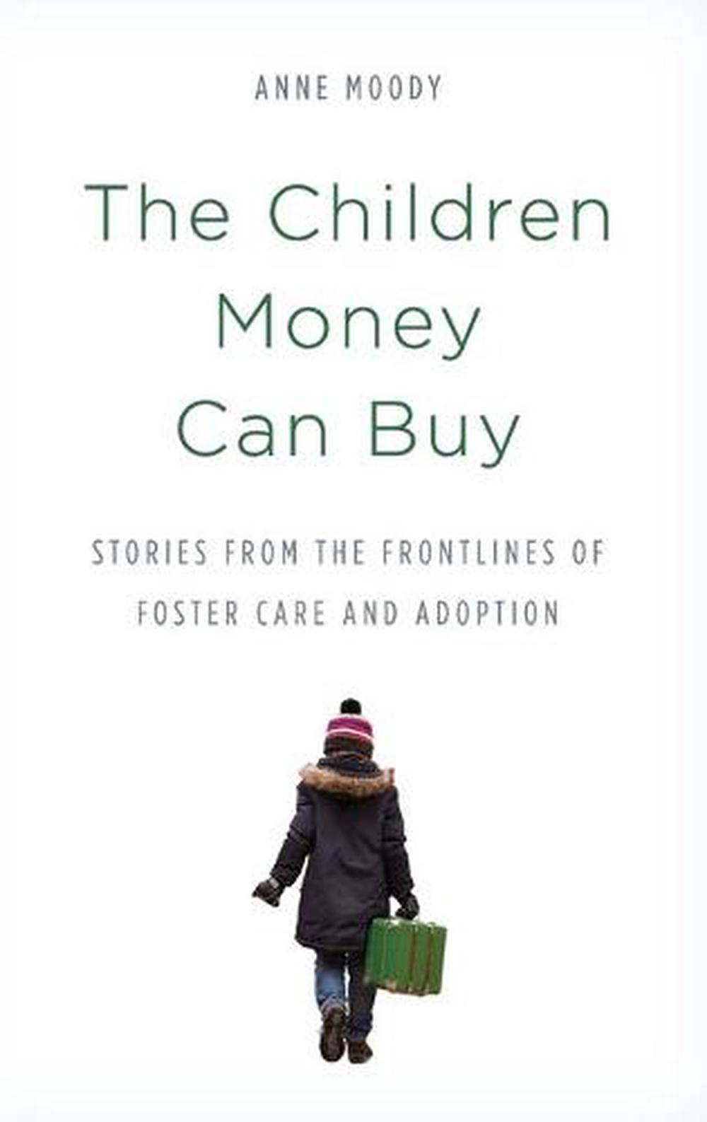 Children Money Can Buy: Stories from the Frontlines of Foster Care and Adoption