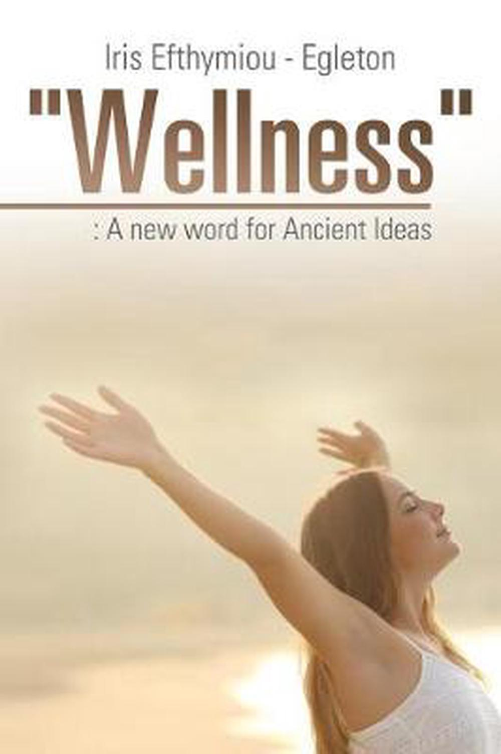 """Wellness"" A new word for Ancient Ideas by Iris Efthymiou Egleton English"