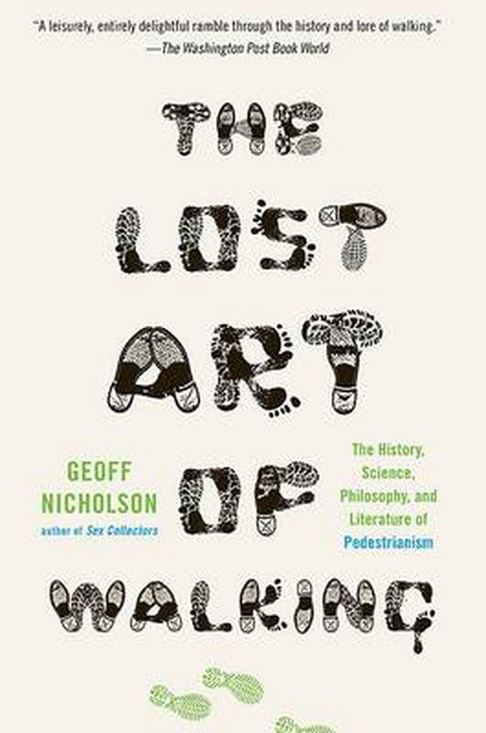 The Lost Art of Walking: The History, Science, and ...