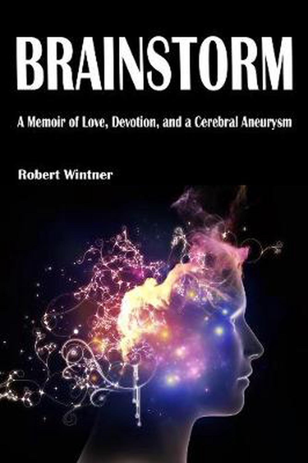Brainstorm: A Memoir of Love, Devotion, and a Cerebral Aneurysm by Robert Wintne