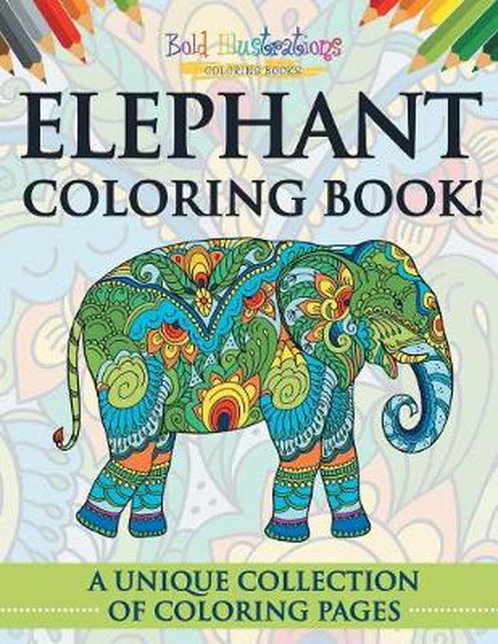 - Elephant Coloring Book! A Unique Collection Of Coloring Pages By