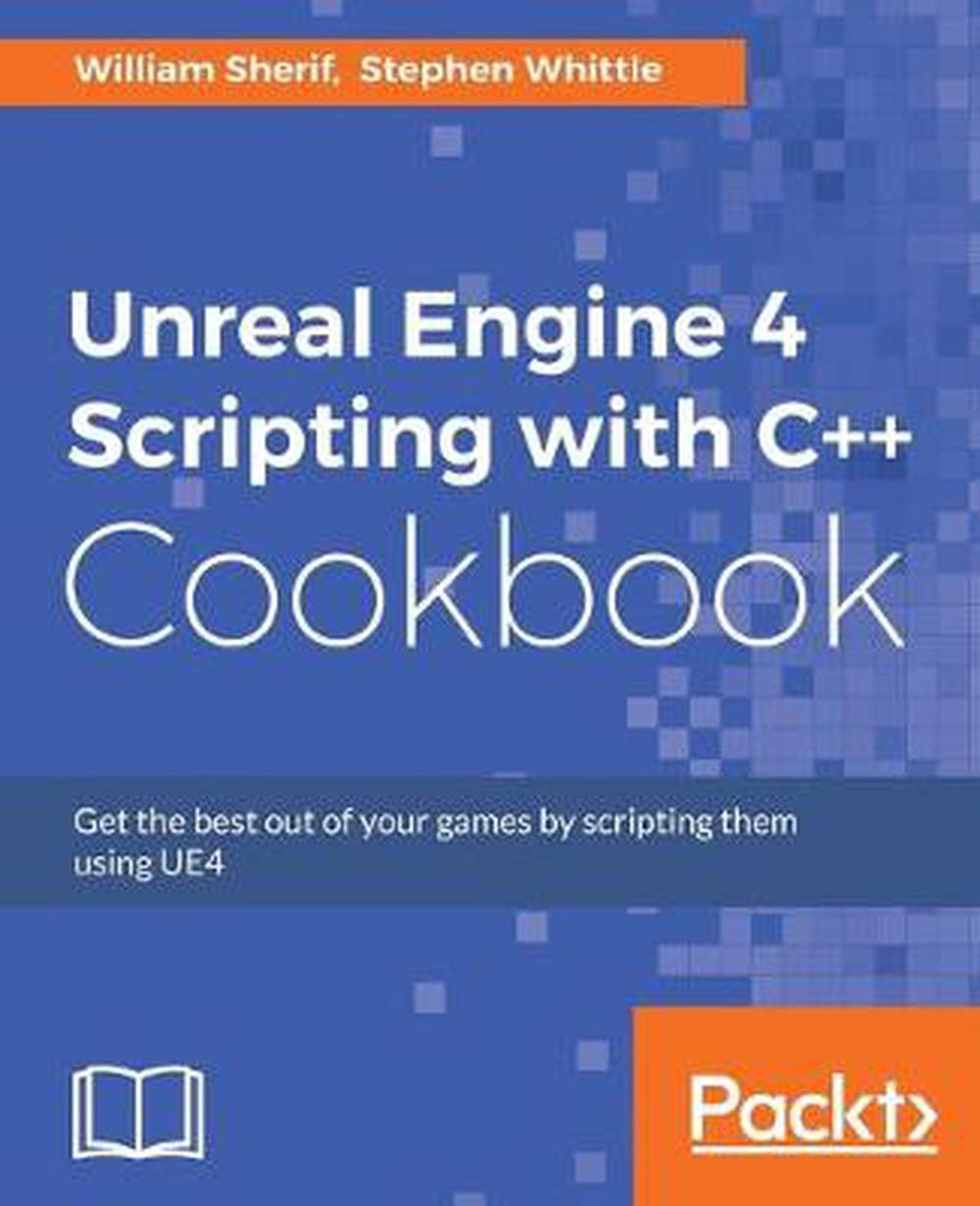 Details about Unreal Engine 4 Scripting with C++ Cookbook by William Sherif  (English) Paperbac