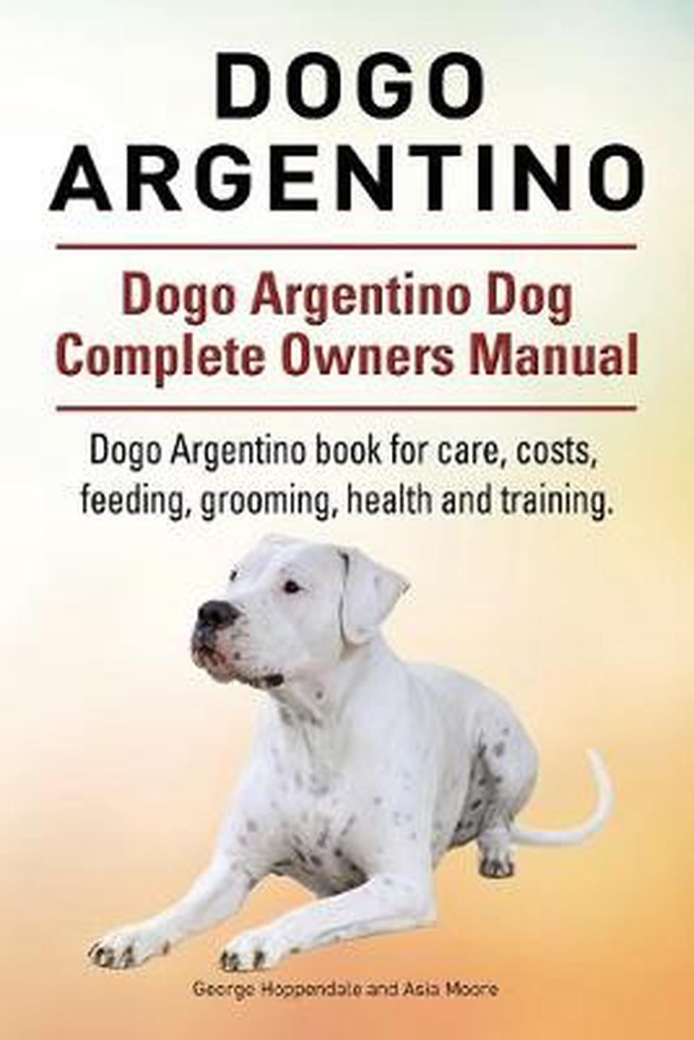 Dogo Argentino. Dogo Argentino Dog Complete Owners Manual ...
