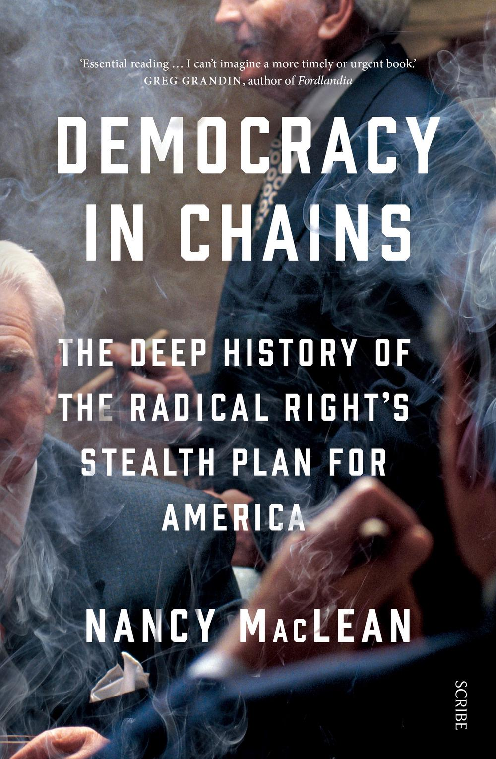 Democracy in Chains: The Deep History of the Radical RightsStealth Planfor Ameri