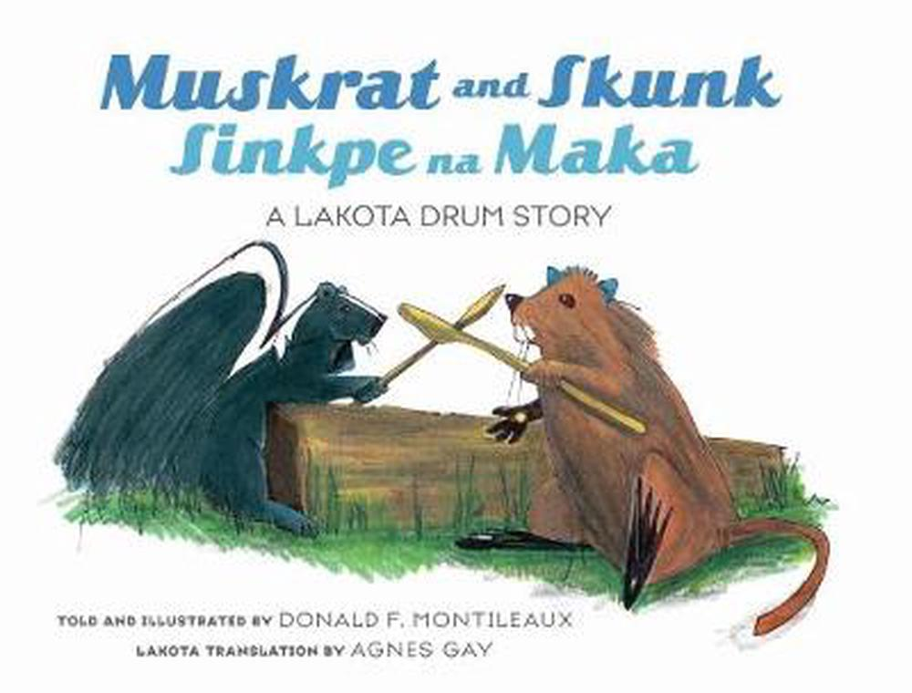 Details about Muskrat And Skunk / Sinkpe Na Maka: A Lakota Drum Story by  Donald F  Montileaux