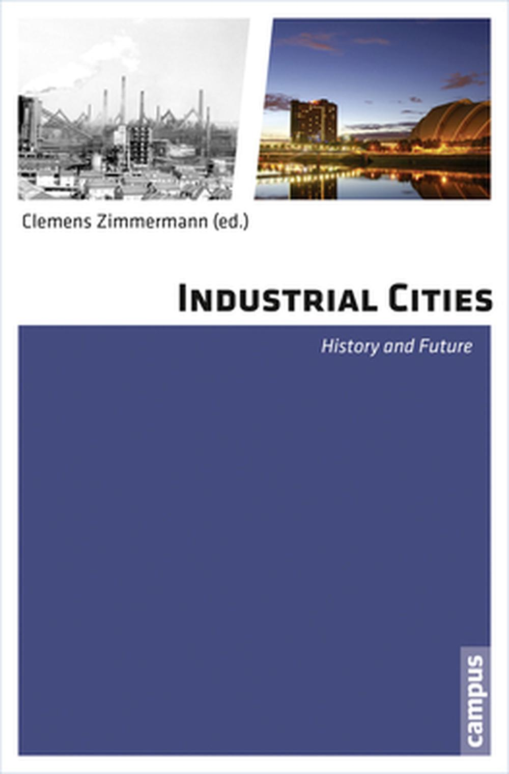 Industrial Cities: History and Future by Clemens Zimmermann (English) Hardcover