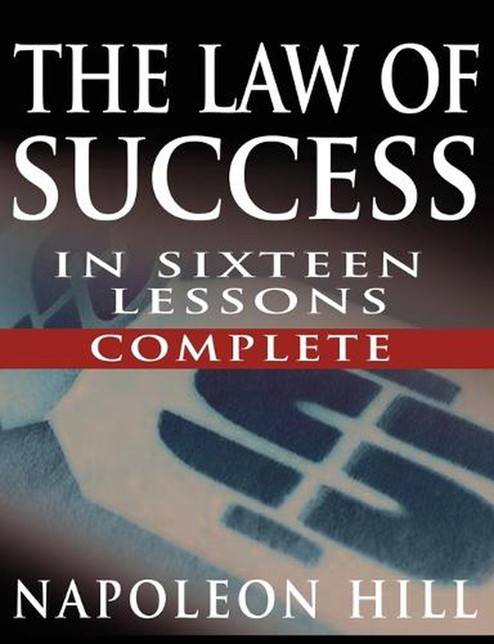 The Law of Success in Sixteen Lessons by Napoleon Hill