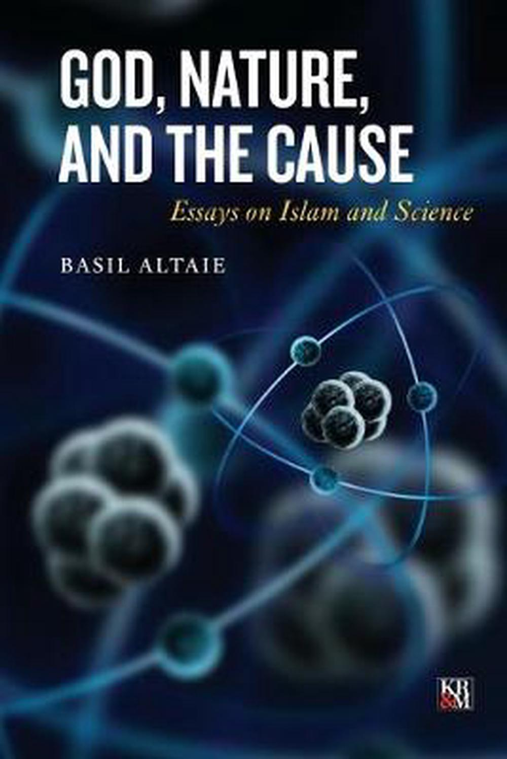 god nature and the cause essays on islam and science by basil  god nature and the cause essays on islam and science